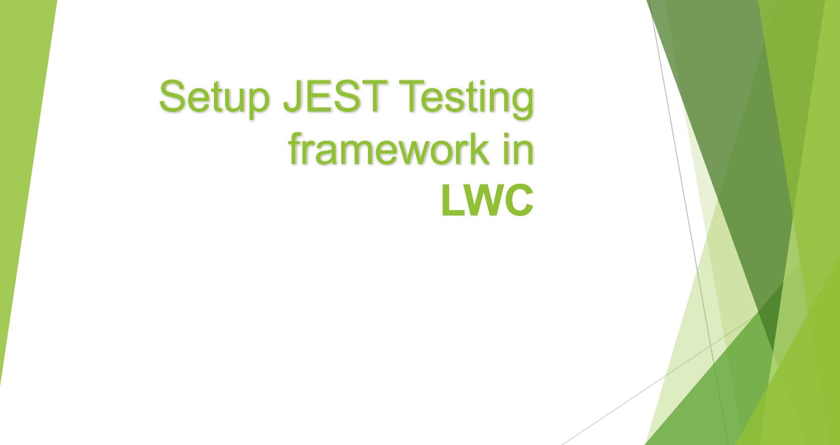 Setup JEST unit Testing Framework for Lightning Web Components